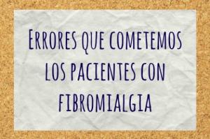 Errores que cometemos los pacientes con Fibromialgia